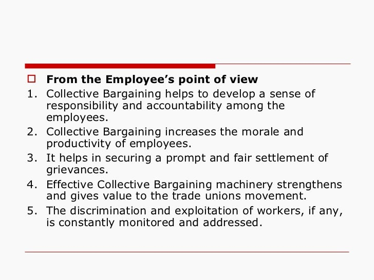 <ul><li>From the Employee's point of view   </li></ul><ul><li>1. Collective Bargaining helps to develop a sense of respons...