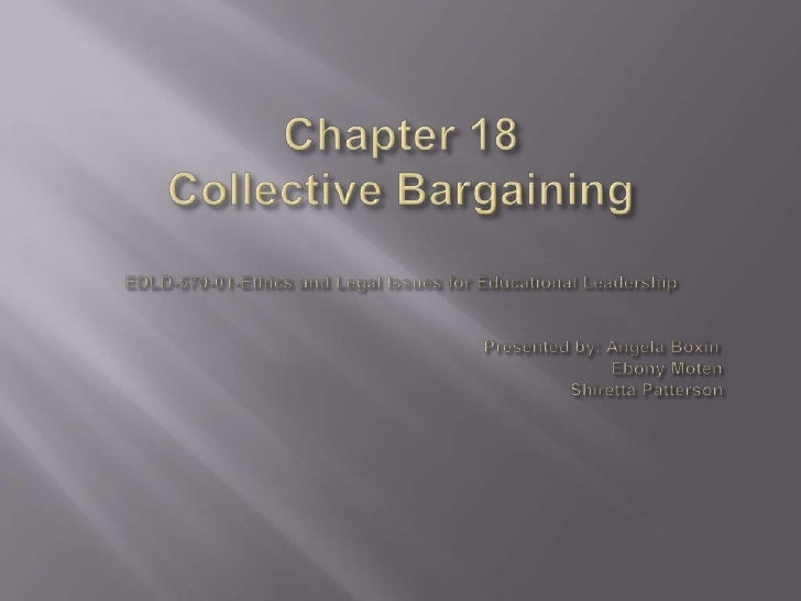 Chapter 18Collective BargainingEDLD-570-01-Ethics and Legal Issues for Educational LeadershipPresented by: Angela Box...
