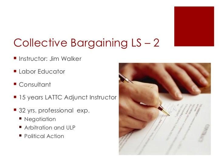 Collective Bargaining LS – 2 <ul><li>Instructor: Jim Walker </li></ul><ul><li>Labor Educator  </li></ul><ul><li>Consultant...