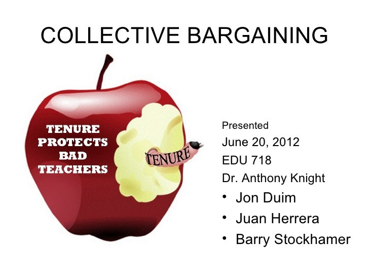 COLLECTIVE BARGAINING             Presented             June 20, 2012             EDU 718             Dr. Anthony Knight  ...