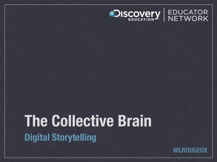 The Collective BrainDigital Storytelling                       @LROUGEUX