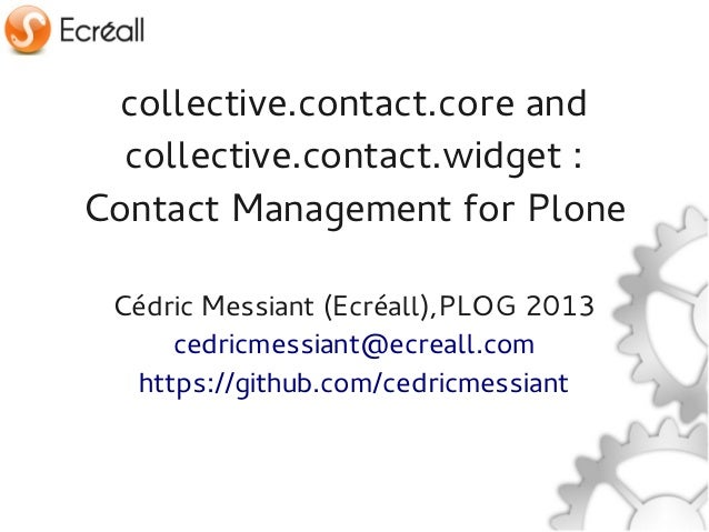 collective.contact.core and  collective.contact.widget:Contact Management for Plone Cédric Messiant (Ecréall),PLOG 2013  ...