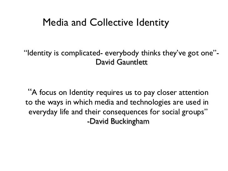 "Media and Collective Identity <ul><li>""Identity is complicated- everybody thinks they've got one""-  David Gauntlett </li><..."