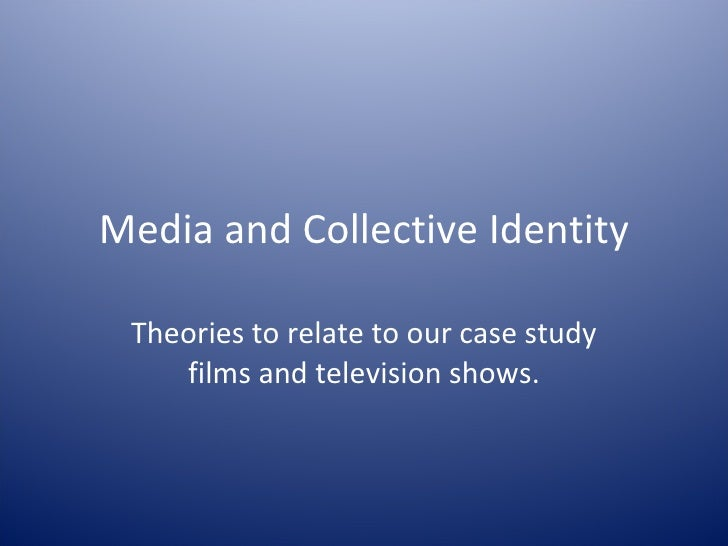 Media and Collective Identity Theories to relate to our case study films and television shows.