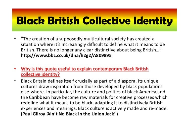 "Black British collective identity<br />Black British Collective Identity<br />""The creation of a supposedly multicultural ..."