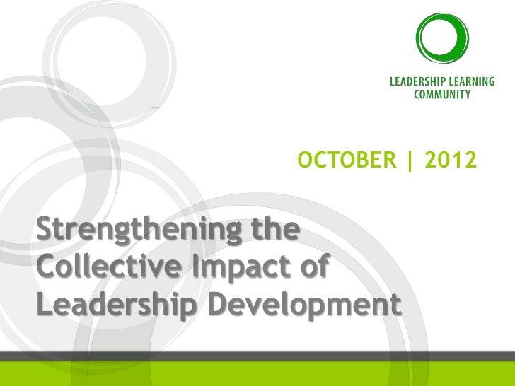 OCTOBER | 2012Strengthening theCollective Impact ofLeadership Development