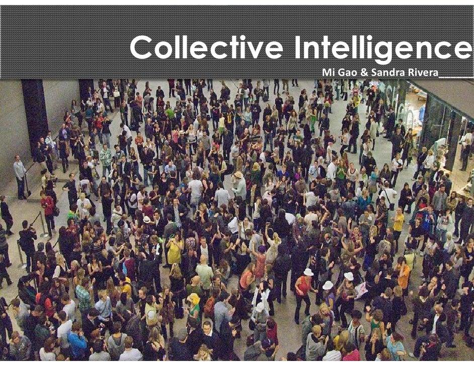 Collective Intelligence             Mi Gao & Sandra Rivera______