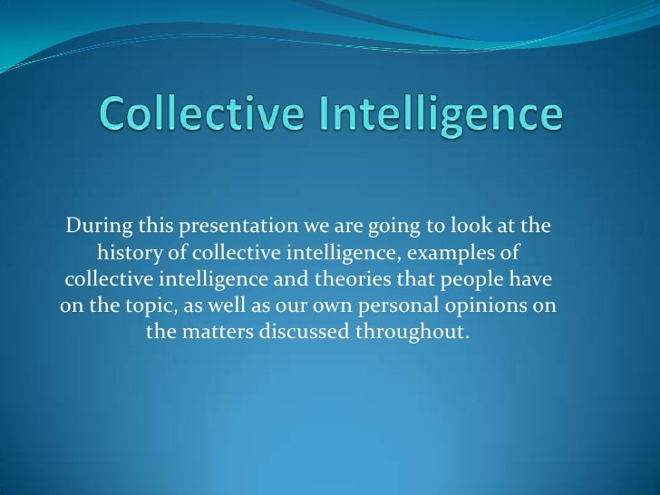 Collective Intelligence<br />During this presentation we are going to look at the history of collective intelligence, exam...