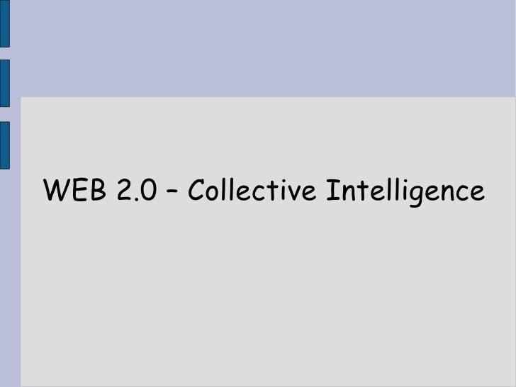 <ul><ul><li>WEB 2.0 – Collective Intelligence </li></ul></ul>