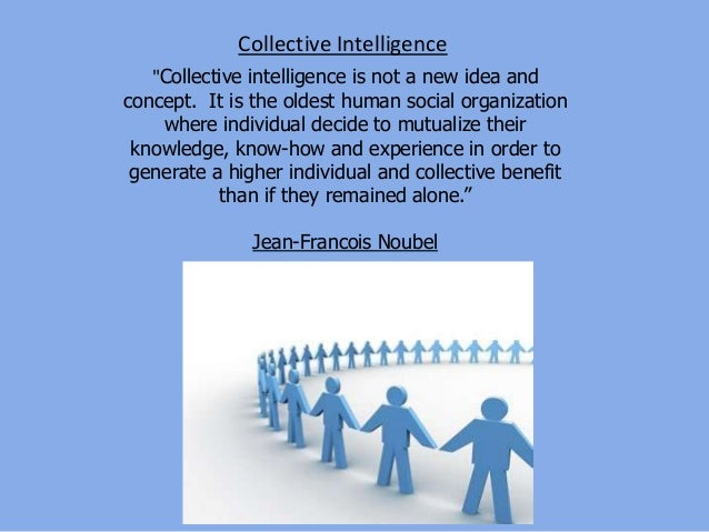 """""""Collective intelligence is not a new idea and concept. It is the oldest human social organization where individual decide..."""