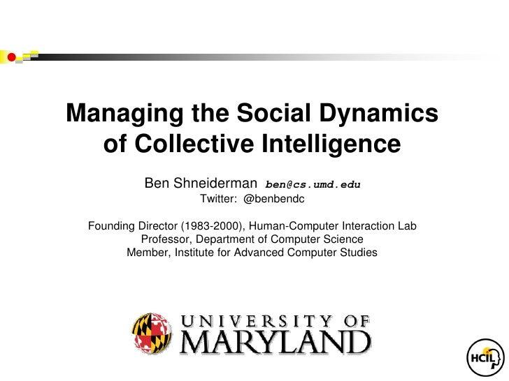 Managing the Social Dynamics  of Collective Intelligence           Ben Shneiderman       ben@cs.umd.edu                   ...