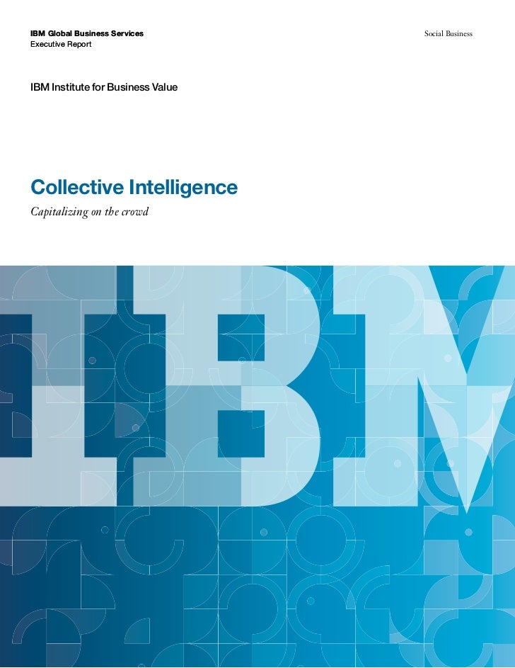 IBM Global Business Services       Social BusinessExecutive ReportIBM Institute for Business ValueCollective IntelligenceC...