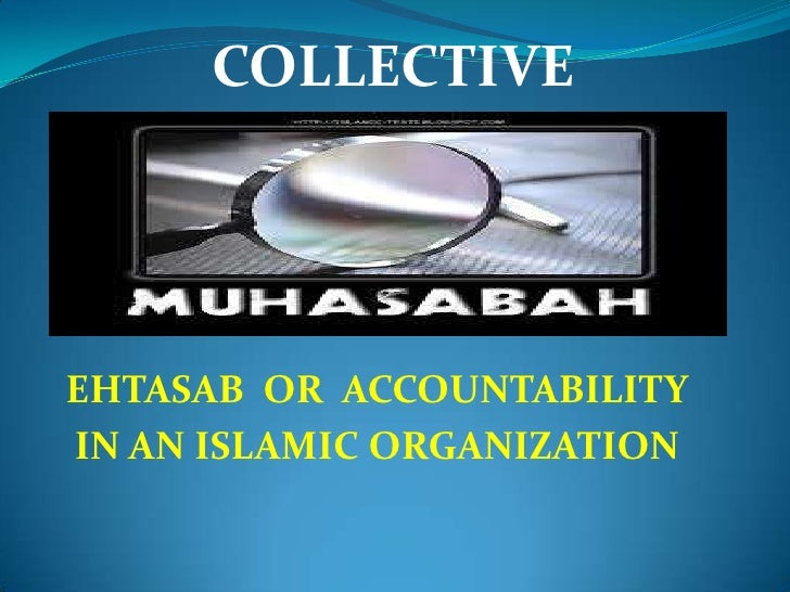 COLLECTIVEEHTASAB OR ACCOUNTABILITYIN AN ISLAMIC ORGANIZATION