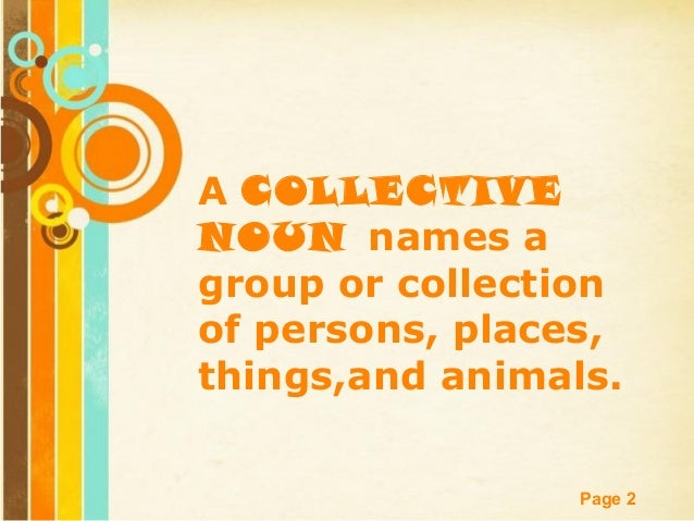 A COLLECTIVE NOUN names a group or collection of persons, places, things,and animals. Free Powerpoint Templates  Page 2
