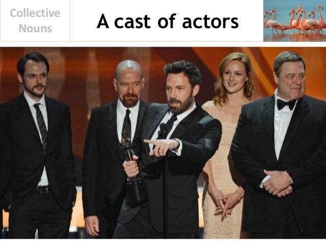 A cast of actors Collective Nouns