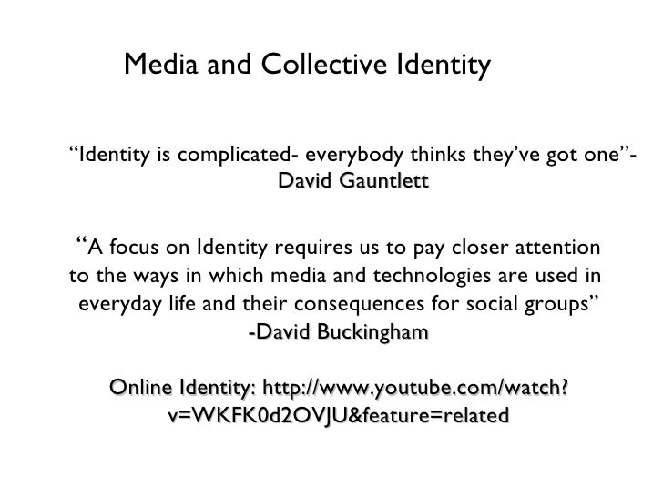 "Media and Collective Identity <ul><li>"" Identity is complicated- everybody thinks they've got one""-  David Gauntlett </li>..."