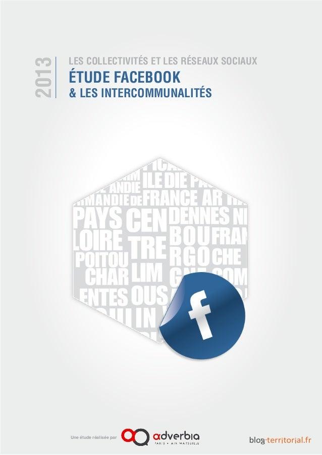 LES COLLECTIVITÉS ET LES RÉSEAUX SOCIAUX ÉTUDE FACEBOOK & LES INTERCOMMUNALITÉS 2013 Une étude réalisée par