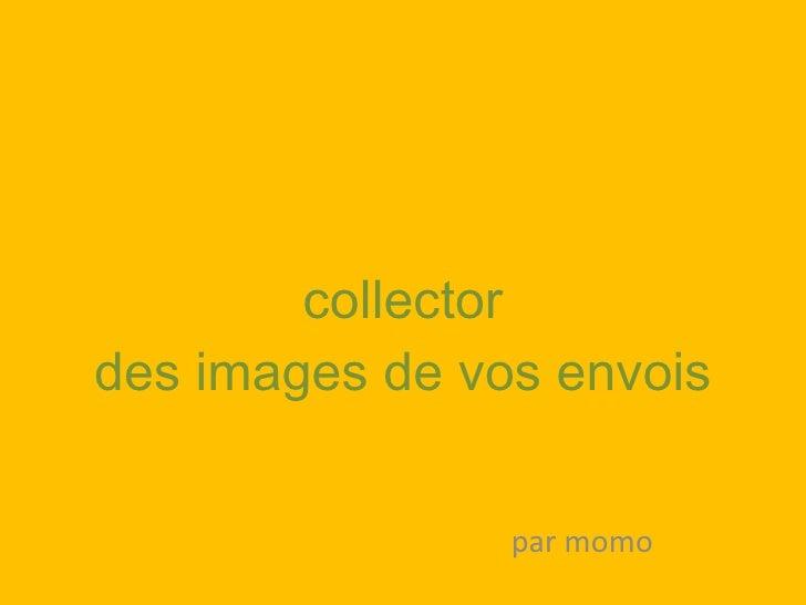 collector des images de vos envois par momo