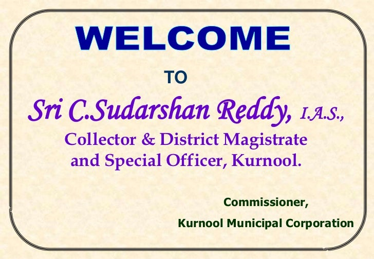 TOSri C.Sudarshan Reddy, I.A.S.,   Collector & District Magistrate   and Special Officer, Kurnool.                        ...
