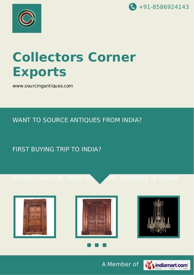 +91-8586924143 A Member of Collectors Corner Exports www.sourcingantiques.com WANT TO SOURCE ANTIQUES FROM INDIA? FIRST BU...