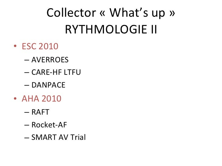 Collector « What's up » RYTHMOLOGIE II <ul><li>ESC 2010 </li></ul><ul><ul><li>AVERROES </li></ul></ul><ul><ul><li>CARE-HF ...