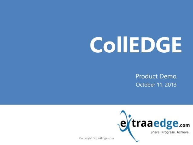 <Title Goes here> CollEDGE Product Demo October 11, 2013 Copyright ExtraAEdge.com