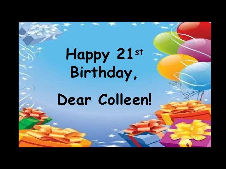 Happy 21 st  Birthday, Dear Colleen!