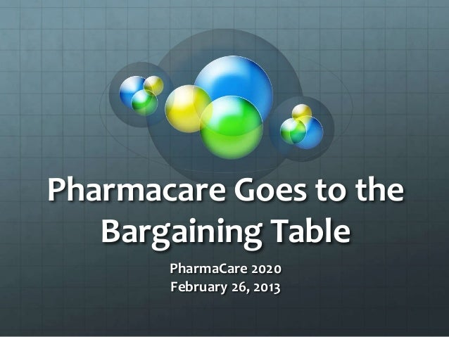 Pharmacare Goes to the   Bargaining Table       PharmaCare 2020       February 26, 2013