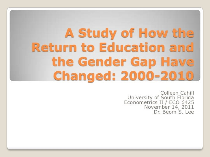 A Study of How theReturn to Education and   the Gender Gap Have   Changed: 2000-2010                            Colleen Ca...