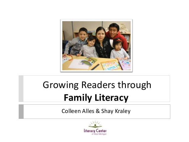 Growing Readers through Family Literacy Colleen Alles & Shay Kraley