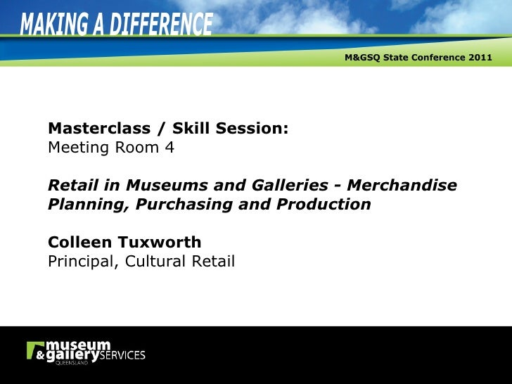 Masterclass / Skill Session: Meeting Room 4   Retail in Museums and Galleries - Merchandise Planning, Purchasing and Produ...