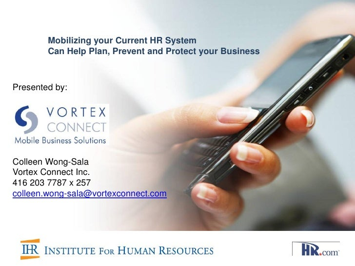 Mobilizing your Current HR System        Can Help Plan, Prevent and Protect your BusinessPresented by:Colleen Wong-SalaVor...