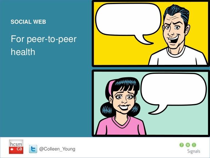 SOCIAL WEBFor peer-to-peerhealth        @Colleen_Young