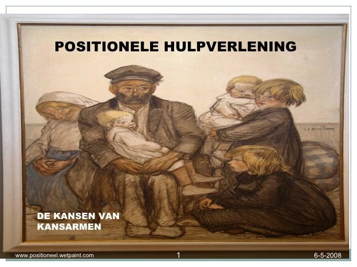 POSITIONELE HULPVERLENING DE KANSEN VAN KANSARMEN 6-5-2008 www.positioneel.wetpaint.com