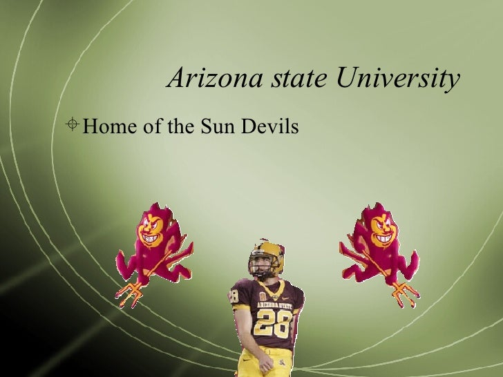 Arizona state University <ul><li>Home of the Sun Devils  </li></ul>