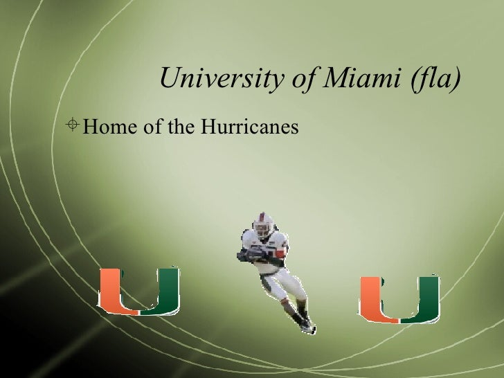 University of Miami (fla) <ul><li>Home of the Hurricanes </li></ul>