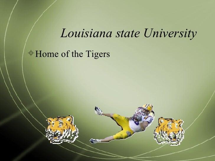 Louisiana state University <ul><li>Home of the Tigers </li></ul>