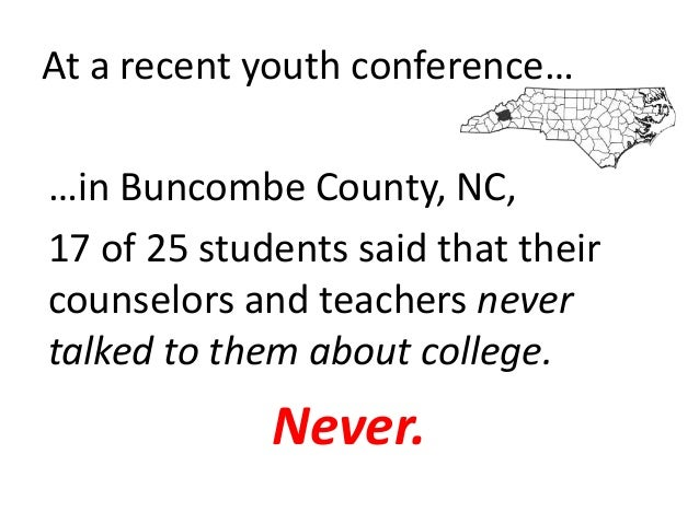 At a recent youth conference……in Buncombe County, NC,17 of 25 students said that theircounselors and teachers nevertalked ...