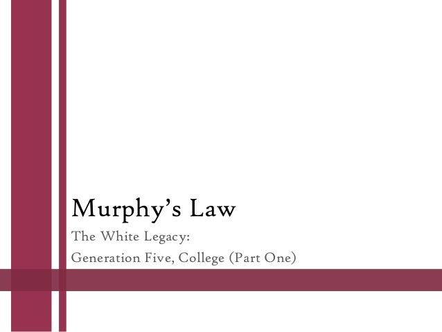 Murphy's Law The White Legacy: Generation Five, College (Part One)