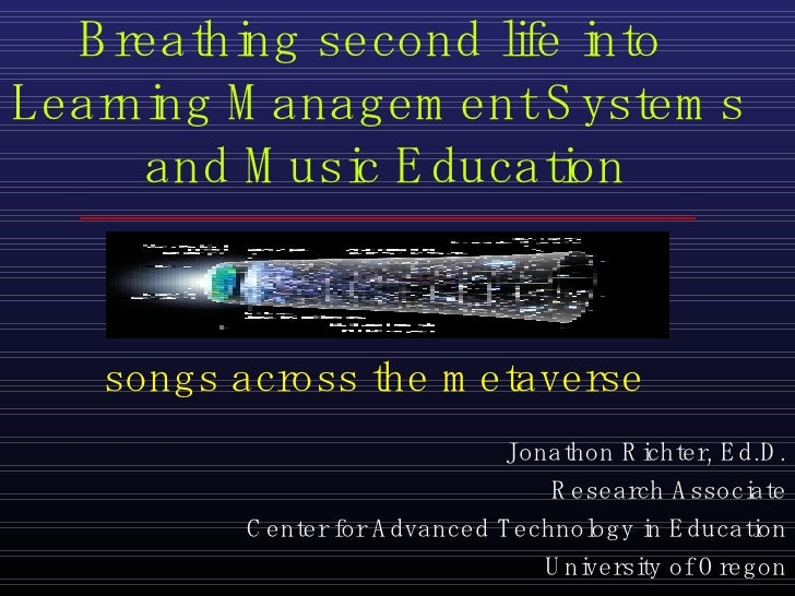 songs across the metaverse Breathing second life into  Learning Management Systems  and Music Education Jonathon Richter, ...