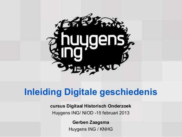 Inleiding Digitale geschiedenis      cursus Digitaal Historisch Onderzoek       Huygens ING/ NIOD -15 februari 2013       ...