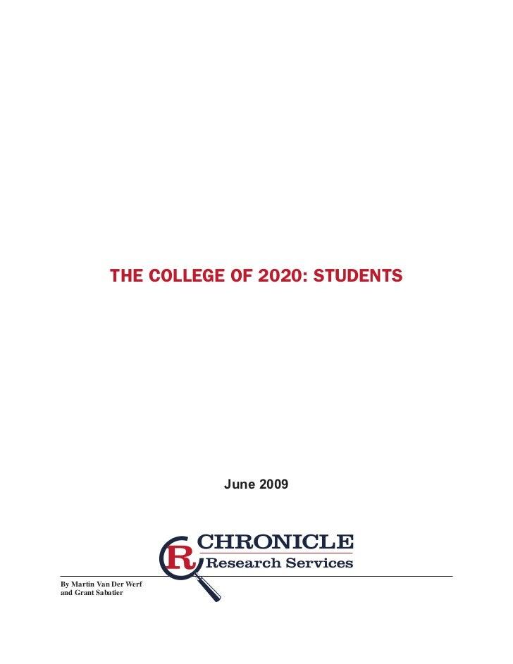 THE COLLEGE OF 2020: STUDENTS                         June 2009By Martin Van Der Werfand Grant Sabatier