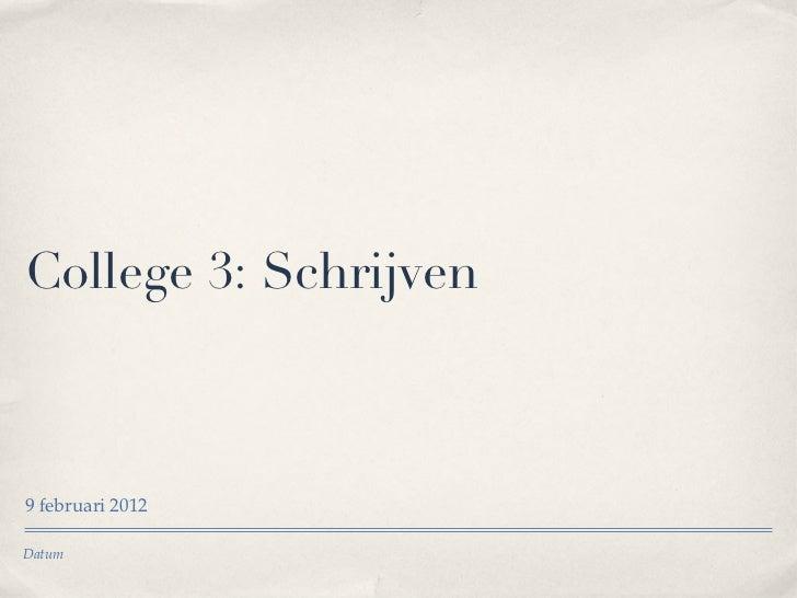 College 3: Schrijven  <ul><li>9 februari 2012 </li></ul>Datum