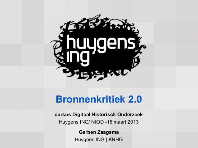 Bronnenkritiek 2.0cursus Digitaal Historisch Onderzoek Huygens ING/ NIOD -15 maart 2013         Gerben Zaagsma        Huyg...