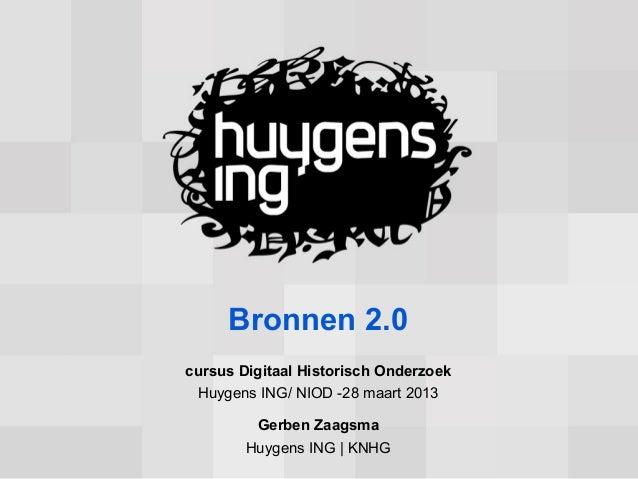 Bronnen 2.0cursus Digitaal Historisch Onderzoek Huygens ING/ NIOD -28 maart 2013         Gerben Zaagsma        Huygens ING...