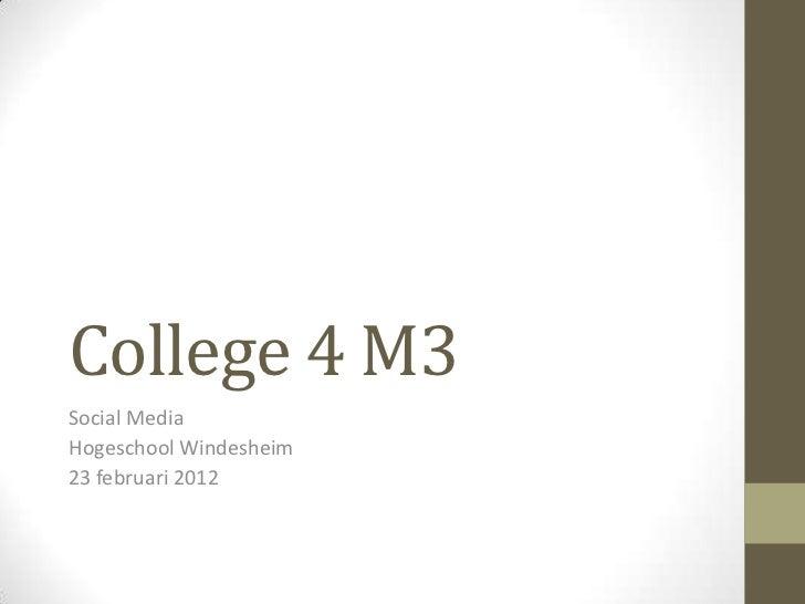 College 4 M3Social MediaHogeschool Windesheim23 februari 2012