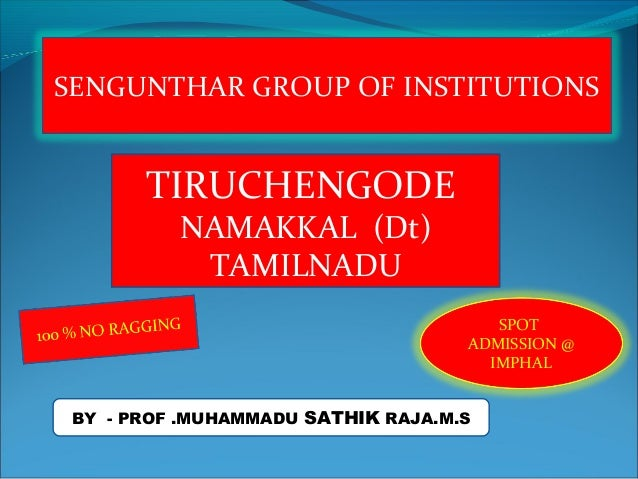SENGUNTHAR GROUP OF INSTITUTIONS  TIRUCHENGODE NAMAKKAL (Dt) TAMILNADU  SPOT ADMISSION @ IMPHAL BY - PROF .MUHAMMADU SATHI...