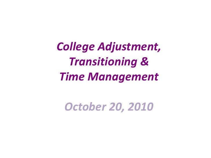 College Adjustment, Transitioning & Time Management October 20, 2010<br />