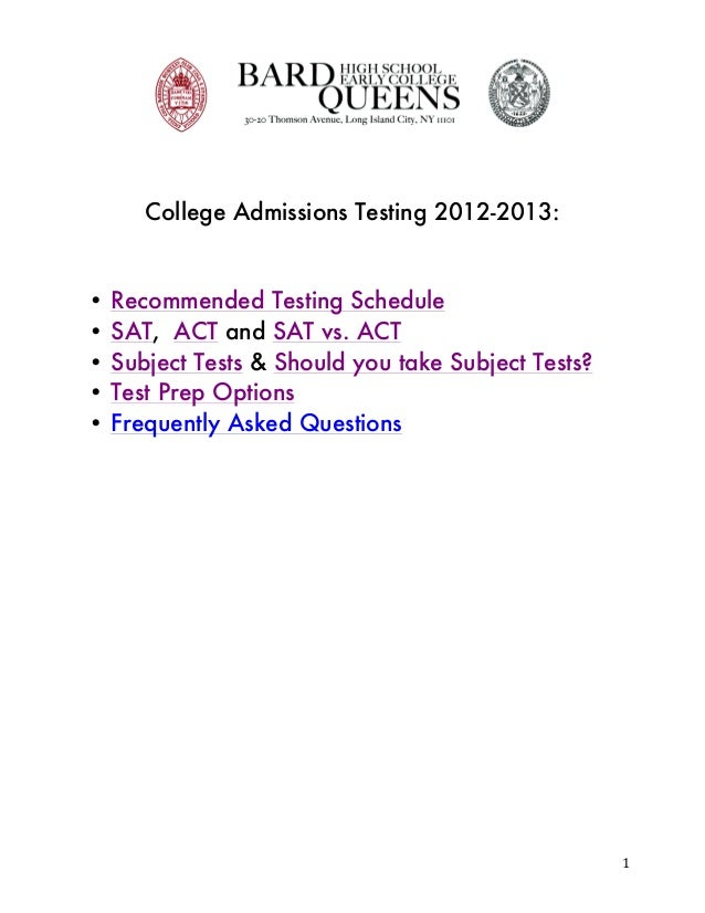 College Admissions Testing 2012-2013:       •   Recommended Testing Schedule       •   SAT, ACT and SAT vs....