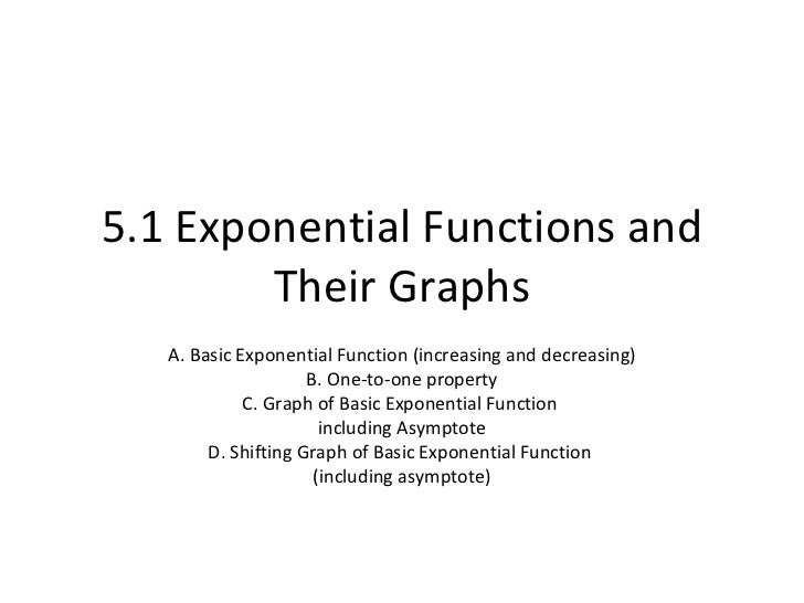 5.1 Exponential Functions and Their Graphs A. Basic Exponential Function (increasing and decreasing) B. One-to-one propert...